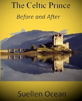 The Celtic Prince - Before and After ebook by Suellen Ocean