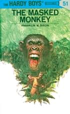 Hardy Boys 51: The Masked Monkey ebook by