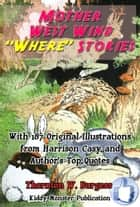 Mother West Wind Where Stories - With 187 Original Illustrations from Harrison Cady and Top Quotes ebook by Thornton W. Burgess