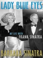 Lady Blue Eyes - My Life with Frank Sinatra ebook by Barbara Sinatra