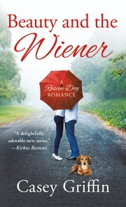 Beauty and the Wiener - A Rescue Dog Romance ebook by Casey Griffin