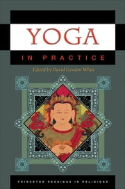 Yoga in Practice ebook by David Gordon White