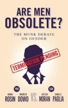Are Men Obsolete? - The Munk Debate on Gender ebook by Hanna Rosin, Maureen Dowd, Caitlin Moran,...