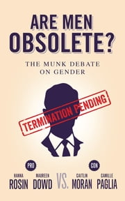 Are Men Obsolete? - The Munk Debate on Gender ebook by Hanna Rosin,Maureen Dowd,Caitlin Moran,Camille Paglia