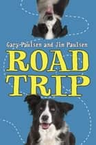 Road Trip ebook by Gary Paulsen, Jim Paulsen