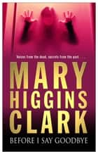 Before I Say Goodbye ebook by Mary Higgins Clark
