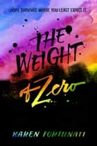 The Weight of Zero ebook by Karen Fortunati