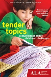 Tender Topics - Picture Books About Childhood Challenges ebook by Dorothy Stoltz,Elaine Czarnecki,Buff Kahn