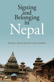 Signing and Belonging in Nepal ebook by Erika Hoffmann-Dilloway