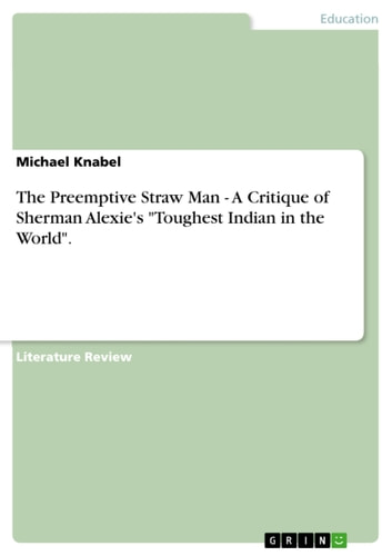 The Preemptive Straw Man - A Critique of Sherman Alexies Toughest Indian in the World.
