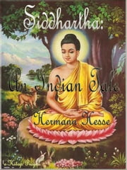 "Siddhartha - ""An Indian Tale"" ebook by Hermann Hesse,Michael Pullen,Chandra Yenco,Isaac Jones,Hilda Rosner,Murat Ukray"