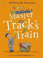 Master Track's Train ebook by Allan Ahlberg,Andre Amstutz