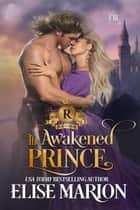 The Awakened Prince - Royals of Cardenas, #2 ebook by Elise Marion