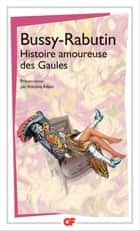 Histoire amoureuse des Gaules ebook by Bussy-Rabutin, Antoine Adam