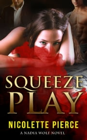 Squeeze Play (Nadia Wolf Novel # 4) ebook by Nicolette Pierce