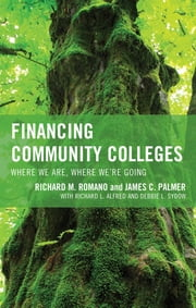 Financing Community Colleges - Where We Are, Where We're Going ebook by Richard M. Romano, James C. Palmer