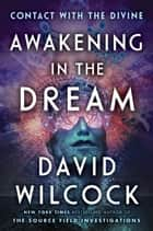 Awakening in the Dream - Contact with the Divine ebook by