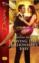 Having the Billionaire's Baby ebook by Sandra Hyatt