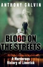 Blood on the Streets ebook by Anthony Galvin