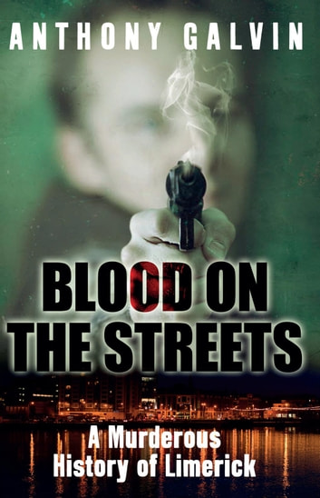 Blood on the Streets - A Murderous History of Limerick ebook by Anthony Galvin