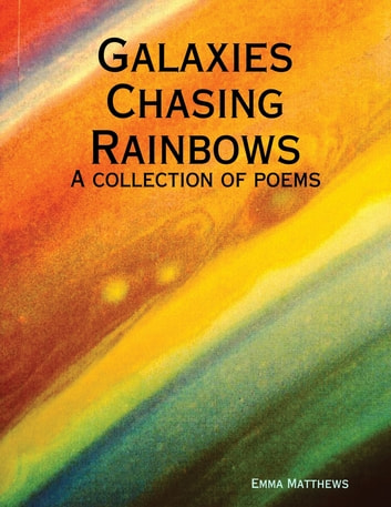 Galaxies Chasing Rainbows ebook by Emma Matthews