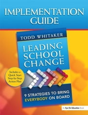 Leading School Change - 9 Strategies to Bring Everybody on Board (Study Guide) ebook by Todd Whitaker