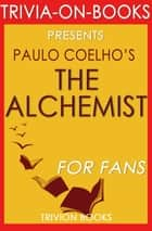 The Alchemist by Paulo Coelho (Trivia-on-Book) - Trivia-On-Books eBook by Trivion Books