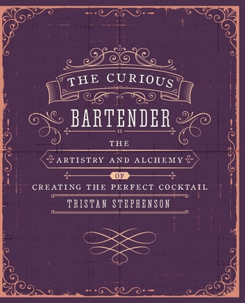 The Curious Bartender - The artistry and alchemy of creating the perfect cocktail ebook by Tristan Stephenson