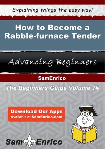 How to Become a Rabble-furnace Tender - How to Become a Rabble-furnace Tender ebook by Antwan Cagle