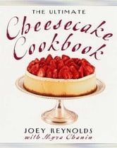 The Ultimate Cheesecake Cookbook ebook by Joey Reynolds,Myra Chanin