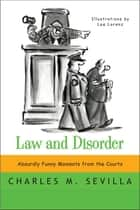 Law and Disorder: Absurdly Funny Moments from the Courts ebook by Charles M. Sevilla,Lee Lorenz