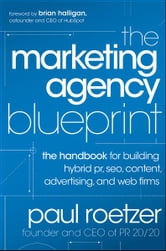 The Marketing Agency Blueprint - The Handbook for Building Hybrid PR, SEO, Content, Advertising, and Web Firms ebook by Paul Roetzer
