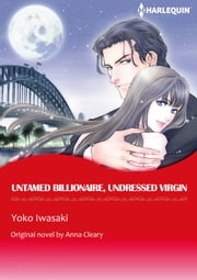 UNTAMED BILLIONAIRE, UNDRESSED VIRGIN - Harlequin Comics ebook by Anna Cleary, Yoko Iwasaki