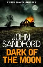 Dark of the Moon - Virgil Flowers 1 ebook by John Sandford