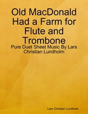 Old MacDonald Had a Farm for Flute and Trombone - Pure Duet Sheet Music By Lars Christian Lundholm ebook by Lars Christian Lundholm