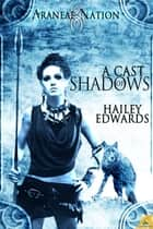 A Cast of Shadows ebook by Hailey Edwards