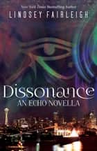 Dissonance: An Echo Trilogy Novella ebook by Lindsey Fairleigh