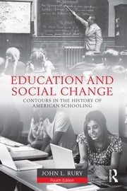 Education and Social Change - Contours in the History of American Schooling ebook by John L. Rury