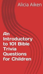 An Introductory to 101 Bible Trivia Questions for Children (Multiple Choice Version) ebook by Alicia Aiken