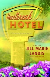 Heartbreak Hotel - A Novel ebook by Jill Marie Landis