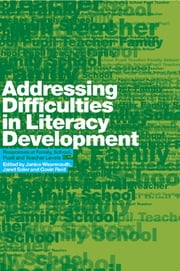 Addressing Difficulties in Literacy Development - Responses at Family, School, Pupil and Teacher Levels ebook by Gavin Reid,Janet Soler,Janice Wearmouth