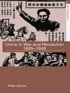 China in War and Revolution, 1895-1949 eBook by Peter Zarrow