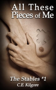 All These Pieces of Me - The Stables, #1 ebook by C.E. Kilgore