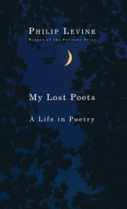 My Lost Poets - A Life in Poetry ebook by Philip Levine