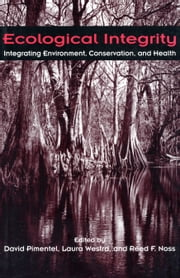 Ecological Integrity - Integrating Environment, Conservation, and Health ebook by Reed F. Noss,David Pimentel,David Pimentel,Laura Westra