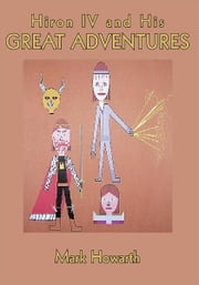 Hiron IV and His Great Adventures ebook by Mark Howarth