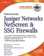 Configuring Juniper Networks NetScreen and SSG Firewalls ebook by Rob Cameron, Chris Cantrell, Anne Hemni,...