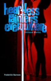 Heartless Fainters Everywhere: 13 Stories ebook by Frederick Barrows
