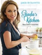 Giada's Kitchen - New Italian Favorites: A Cookbook ebook by Giada De Laurentiis