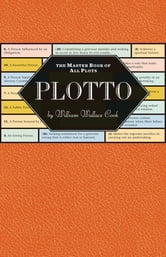 Plotto: The Master Book of All Plots ebook by William Cook